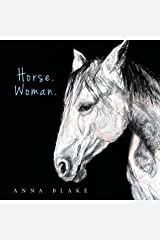 Horse. Woman. : Poems from Our Lives Kindle Edition