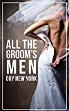 All The Groom's Men: The Bride's First Menage