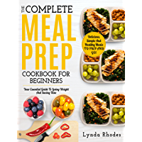 Meal Prep: The Complete Meal Prep Cookbook For Beginners: Your Essential Guide To Losing Weight And Saving Time…