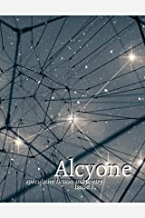 Alcyone: Issue I: Speculative Fiction and Poetry Kindle Edition