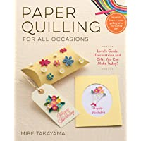 Paper Quilling for All Occasions: Lovely Cards, Decorations and Gifts You Can Make Today!