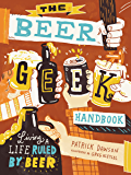 The Beer Geek Handbook: Living a Life Ruled by Beer (English Edition)