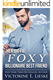 Her Big Fat Foxy Billionaire Best Friend (Clean Billionaire Romance Series Book 2)