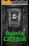 Bajo la Catedral (Spanish Edition)