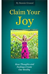 Claim Your Joy - How Thoughts and Feelings Create Our Reality Kindle Edition