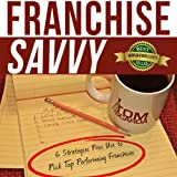 Franchise Savvy: Six Strategies Pros Use to Pick Top Performing Franchises