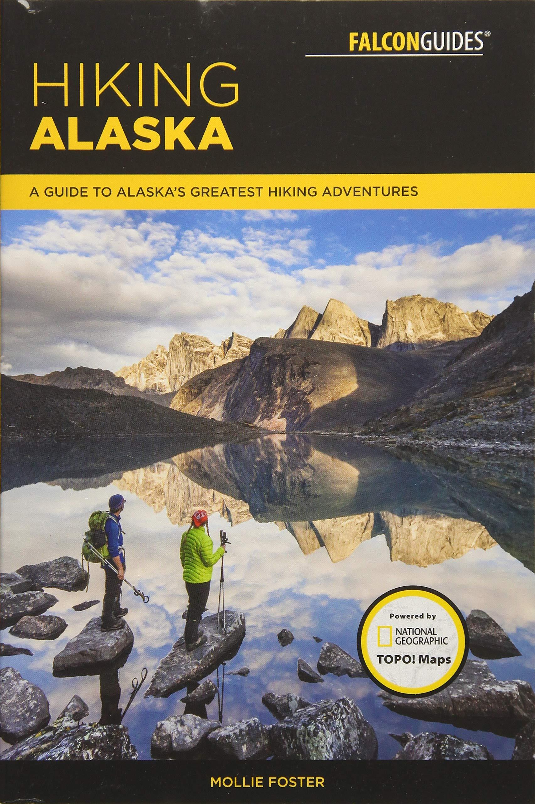 Hiking Alaska  A Guide To Alaska's Greatest Hiking Adventures  Falcon Guides Regional Hiking