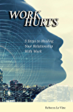 WORK HURTS: 3 Step to Healing Your Relationship With Work