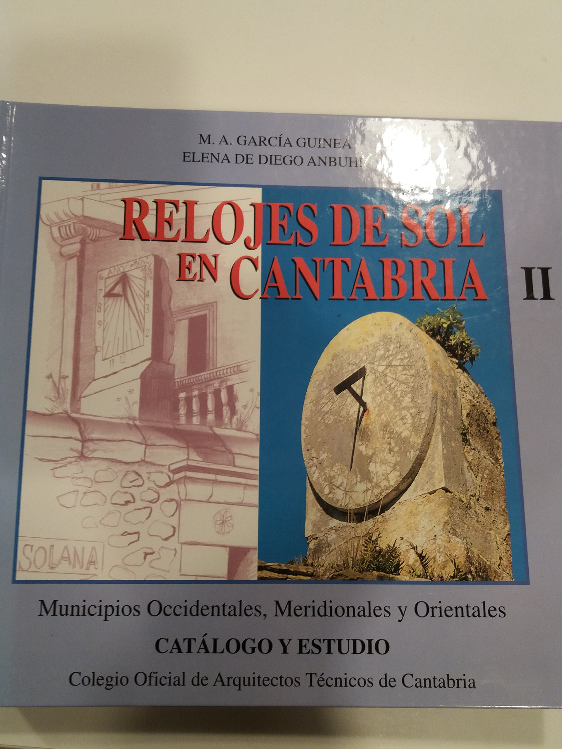 Relojes de sol en Cantabria: Municipios occidentales, meridionales y orientales : catálogo y estudio (Spanish Edition) (Spanish) Hardcover – 1996