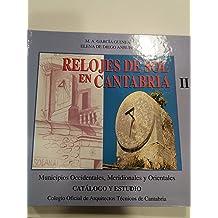 Relojes de sol en Cantabria: Municipios occidentales, meridionales y orientales : catálogo y estudio (Spanish Edition)