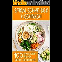 SPIRALSCHNEIDER KOCHBUCH: 100 Top Rezepte für den Spiralschneider für Frühstück, Mittagessen, Abendessen, Dessert,( SALATE, SUPPEN, GEMÜSE-NUDELN, FLEISCHGERICHTE, FISCH & MEERESFRÜCHTE, VEGAN )