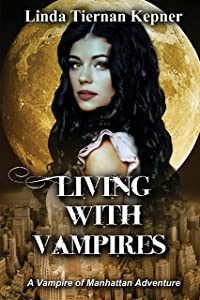 Living with Vampires: A Vampire of Manhattan Adventure
