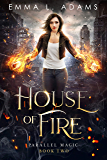 House of Fire (Parallel Magic Book 2)