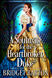 A Soulmate for the Heartbroken Duke: A Historical Regency Romance Book (English Edition)