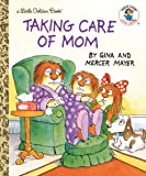 Taking Care of Mom (Little Golden Book)