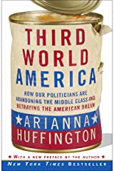Third World America: How Our Politicians Are Abandoning the Middle Class and Betraying the American Dream Paperback