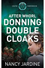 After Whorl Donning Double Cloaks: A Thrilling Adventure in Roman Scotland (Celtic Fervour Series Book 3) Kindle Edition