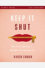 Keep It Shut Study Guide: What to Say, How to Say It, and When to Say Nothing At All Kindle Edition