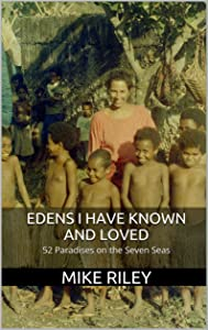 Edens I Have Known and Loved: 52 Paradises on the Seven Seas
