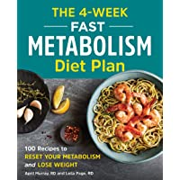 The 4-Week Fast Metabolism Diet Plan: 100 Recipes to Reset Your Metabolism and Lose...