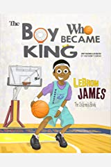 LeBron James: The Children's Book: The Boy Who Became King Paperback