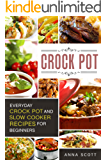 Crock Pot: Everyday Crock Pot and Slow Cooker Recipes for Beginners(Slow Cooker, Slow Cooker Cookbook, Slow Cooker, Slow Cooker Cookbook, Crockpot Cookbook, ... delicious recipes 1) (English Edition)