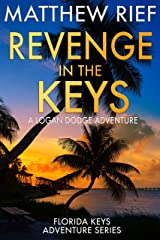 Revenge in the Keys: A Logan Dodge Adventure (Florida Keys Adventure Series Book 3) Kindle Edition