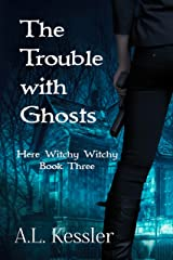 The Trouble with Ghosts (Here Witchy Witchy Book 3) Kindle Edition
