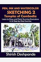 Pen, Ink and Watercolor Sketching 2 - Temples of Cambodia: Learn to Draw and Paint Stunning Illustrations in 10 Step-by-Step Exercises Kindle Edition