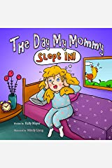 The Day My Mommy Slept In! (Children's EBook) Funny Rhyming Picture Book for Beginner Readers/Bedtime Story (Ages 2-8) (Laughing Mommy Series (Beginner Readers Picture Books) 2) Kindle Edition