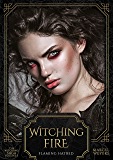 Witching Fire: Flaming Hatred (The Witching Saga Book 3)