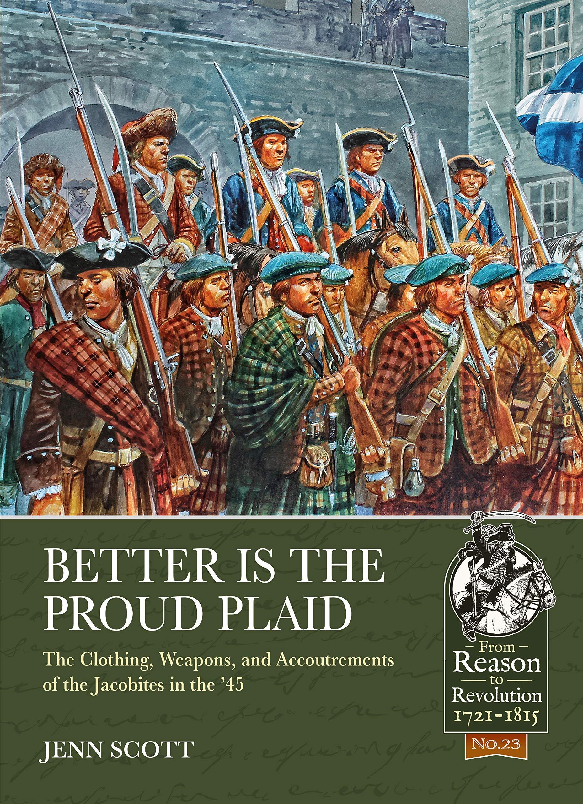 Download Better is the Proud Plaid: The Clothing, Weapons, and Accoutrements of the Jacobites in the '45 (From Reason To Revolution) pdf epub