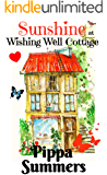 Sunshine at Wishing Well Cottage: A magical feel-good romance for 2019 (Wishing Well Cottage Romance Book 2)
