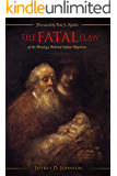 The Fatal Flaw: The Fatal Flaw of the Theology Behind Infant Baptism (English Edition)
