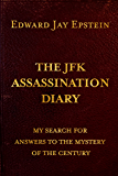 THE JFK ASSASSINATION DIARY; MY SEARCH FOR ANSWERS TO THE MYSTERY OF THE CENTURY