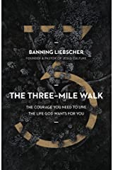 The Three-Mile Walk: The Courage You Need to Live the Life God Wants for You Kindle Edition
