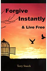 Forgive Instantly & Live Free: The Management of Anger, Stress, Marriage, Relationships and Life by Following Un-conditional Forgiveness detailed and performed by Jesus Kindle Edition
