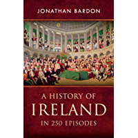 A History of Ireland in 250 Episodes  – Everything You've Ever Wanted to Know About Irish History: Fascinating Snippets of Irish History from the Ice Age to the Peace Process