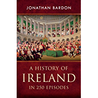 A History of Ireland in 250 Episodes – Everything You've Ever Wanted to Know About Irish History: Fascinating Snippets…