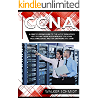 CCNA: A Comprehensive Guide to the Latest CCNA (Cisco Certified Network Associate) Certification, Including Advice and Tips on Taking the Exam