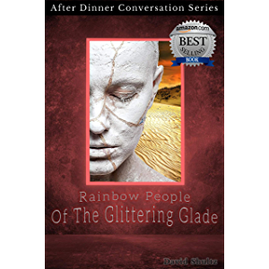 Rainbow People Of The Glittering Glade: After Dinner Conversation Short Story Series