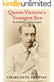 Queen Victoria's Youngest Son: The Untold Story of Prince Leopold (English Edition)