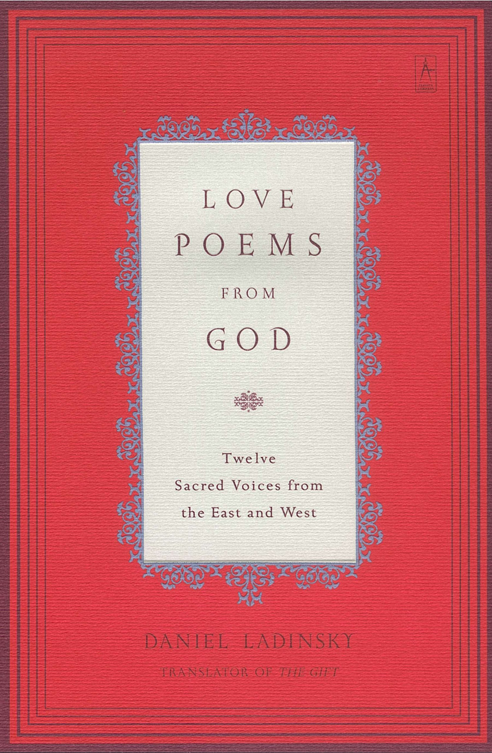 Love Poems from God: Twelve Sacred Voices from the East and West Compass:  Amazon.in: Various, Daniel Ladinsky: Books