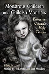 Monstrous Children and Childish Monsters: Essays on Cinema's Holy Terrors Kindle Edition