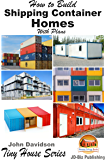 How to Build Shipping Container Homes With Plans (Plan Book Series 1)