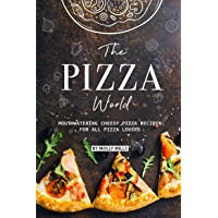 The Pizza World: Mouthwatering Cheesy Pizza Recipes for All Pizza Lovers (English Edition)