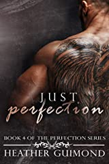Just Perfection (The Perfection Series Book 4) Kindle Edition