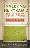 Inverting the Pyramid: The History of Football Tactics (English Edition)