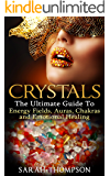 Crystals: The Ultimate Guide To: Energy Fields, Auras, Chakras and Emotional Healing (Aura, Healing Stones, Crystal Energy, Crystal Healing, Energy Fields, ... Healing, Gemstone) (English Edition)