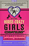 For Horse-Crazy Girls Only: Everything You Want to Know About Horses